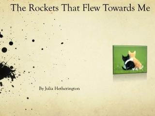 The Rockets That Flew Towards Me