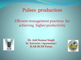 Dr. Anil Kumar Singh Sr. Scientist (Agronomy) ICAR RCER Patna