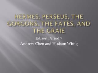 Hermes, Perseus, The Gorgons, The Fates,  a nd The Graie