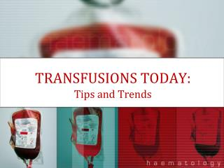 TRANSFUSIONS TODAY: