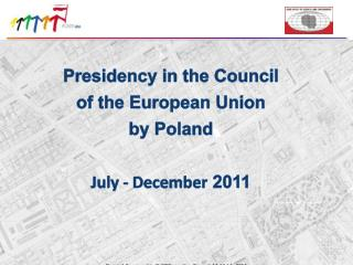 Presidency in the Council  of the European Union  by Poland July - December  2011