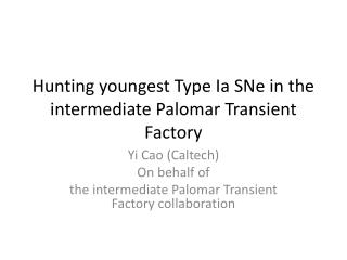 Hunting youngest Type  Ia SNe  in the intermediate Palomar Transient Factory