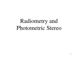 Radiometry and Photometric  Stereo