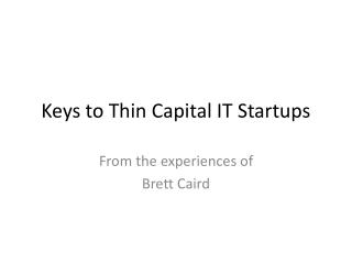 Keys to Thin Capital IT Startups