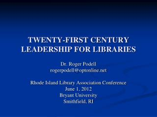 TWENTY-FIRST CENTURY LEADERSHIP FOR LIBRARIES