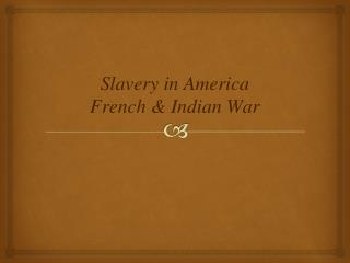 Slavery in  America French & Indian War