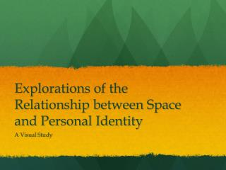 Explorations of the Relationship between Space and Personal Identity