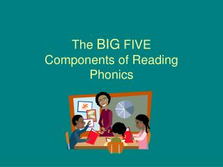 The  BIG  FIVE Components of Reading Phonics