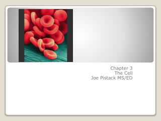 Chapter 3 The Cell Joe Pistack MS/ED