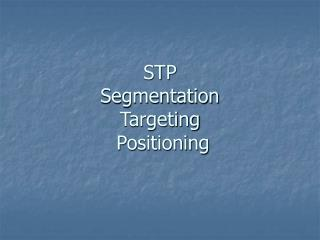 STP Segmentation Targeting  Positioning