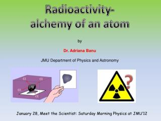Radioactivity-  alchemy of an atom