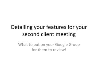 Detailing your features for your second client meeting
