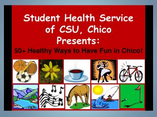 Student Health Service of CSU, Chico  Presents: 50+ Healthy Ways to Have Fun in Chico!