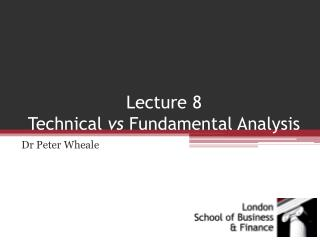 Lecture 8 Technical  vs  Fundamental Analysis