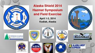 Alaska Shield 2014  Hazmat Symposium  and Field Exercise
