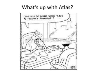 What's up with Atlas?