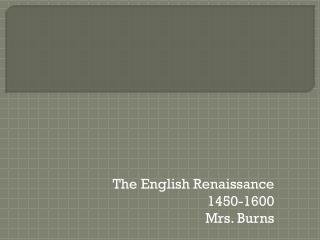 The English Renaissance 1450-1600 Mrs. Burns