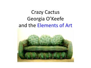 Crazy Cactus Georgia O'Keefe and the  Elements of Art