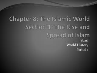 Chapter 8: The Islamic World Section 1: The Rise and Spread of Islam