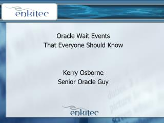 Oracle Wait Events  That Everyone Should Know Kerry Osborne Senior Oracle Guy