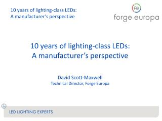 10 years of lighting-class LEDs:  A manufacturer's perspective David Scott-Maxwell