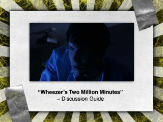 """ Wheezer's Two Million Minutes "" –  Discussion Guide"