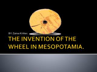 THE INVENTION OF THE WHEEL IN MESOPOTAMIA.