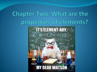 Chapter Two: What are the properties of elements?