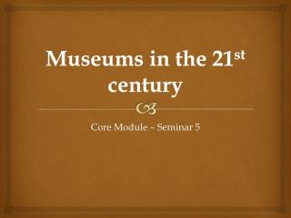 Museums in the 21 st  century