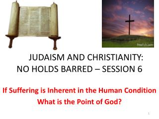 JUDAISM AND CHRISTIANITY: NO HOLDS BARRED – SESSION 6