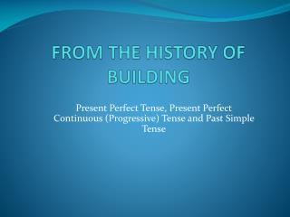 FROM THE HISTORY OF BUILDING