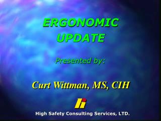 ERGONOMIC UPDATE Presented by: