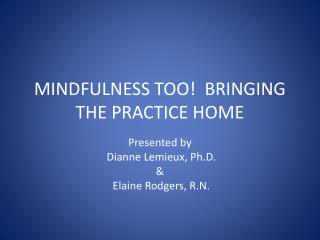 MINDFULNESS TOO!  BRINGING THE PRACTICE HOME