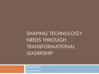 Shaping Technology Needs Through Transformational Leadership