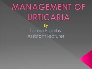 MANAGEMENT OF URTICARIA