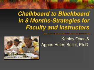 Chalkboard to Blackboard in 8 Months-Strategies for Faculty and Instructors