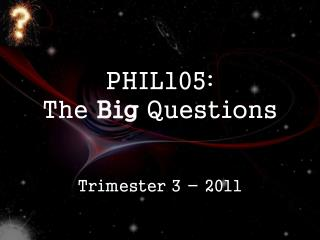 PHIL105: The  Big  Questions