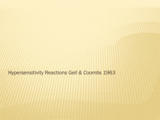 Hypersensitivity  Reactions Gell  & Coombs 1963