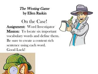 The  Westing  Game by Ellen  Raskin On the Case! Assignment:   Word Investigator