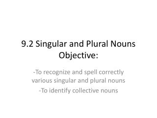 9.2 Singular and Plural Nouns Objective: