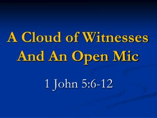 A Cloud of Witnesses And An Open Mic