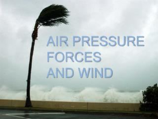AIR PRESSURE FORCES  AND WIND