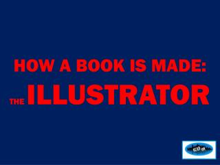 HOW  A BOOK IS MADE: THE  ILLUSTRATOR