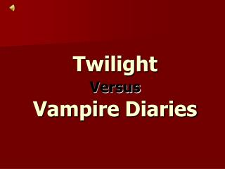 Twilight Versus Vampire Diaries