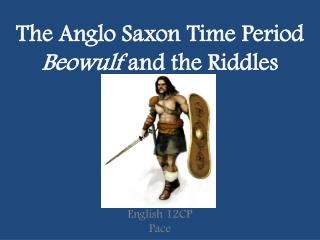The Anglo Saxon Time Period Beowulf  and the Riddles