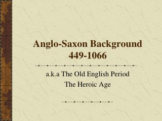 Anglo-Saxon Background 449-1066