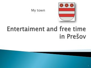Entertaiment and free time in Pre š ov