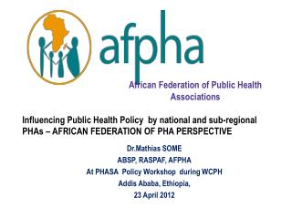 Dr.Mathias SOME ABSP, RASPAF, AFPHA At PHASA  Policy Workshop  during WCPH Addis Ababa, Ethiopia,