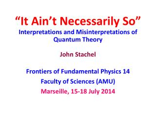 """It  Ain't  Necessarily So"" Interpretations and Misinterpretations of Quantum Theory John  Stachel"