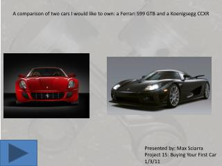 A comparison of two cars I would like to own: a Ferrari 599 GTB and a  Koenigsegg  CCXR